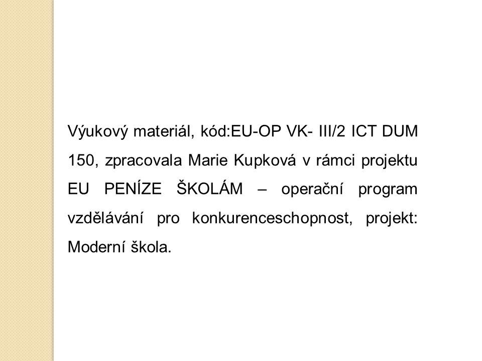 Výukový materiál, kód:EU-OP VK- III/2 ICT DUM 150, zpracovala Marie Kupková v rámci projektu EU PENÍZE ŠKOLÁM – operační program vzdělávání pro konkurenceschopnost, projekt: Moderní škola.