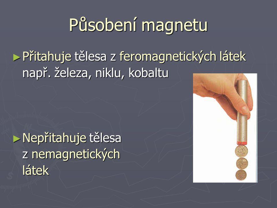 Působení magnetu Přitahuje tělesa z feromagnetických látek
