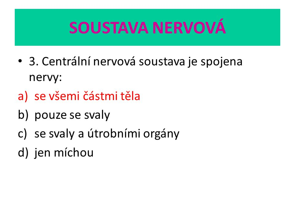 SOUSTAVA NERVOVÁ 3. Centrální nervová soustava je spojena nervy: