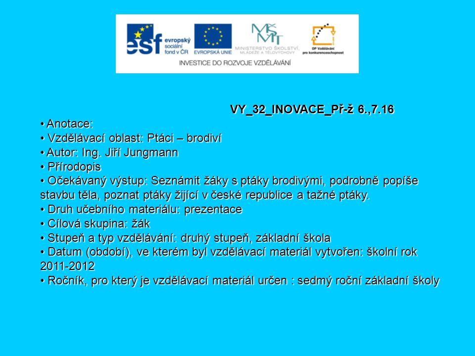 VY_32_INOVACE_Př-ž 6.,7.16 Anotace: Vzdělávací oblast: Ptáci – brodiví. Autor: Ing. Jiří Jungmann.