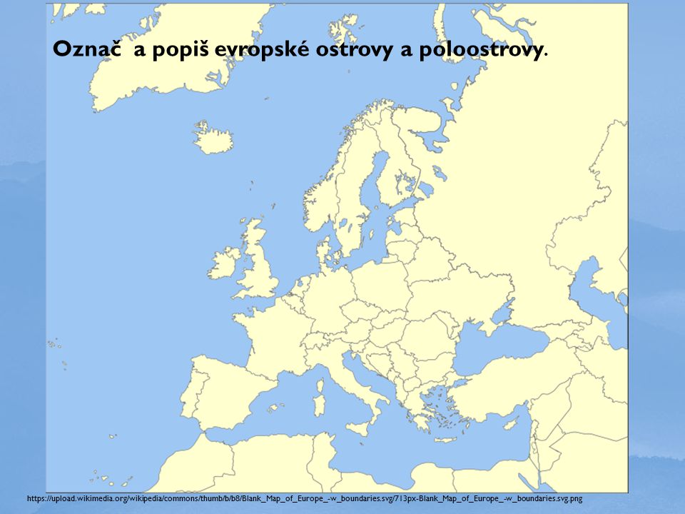 Označ a popiš evropské ostrovy a poloostrovy.