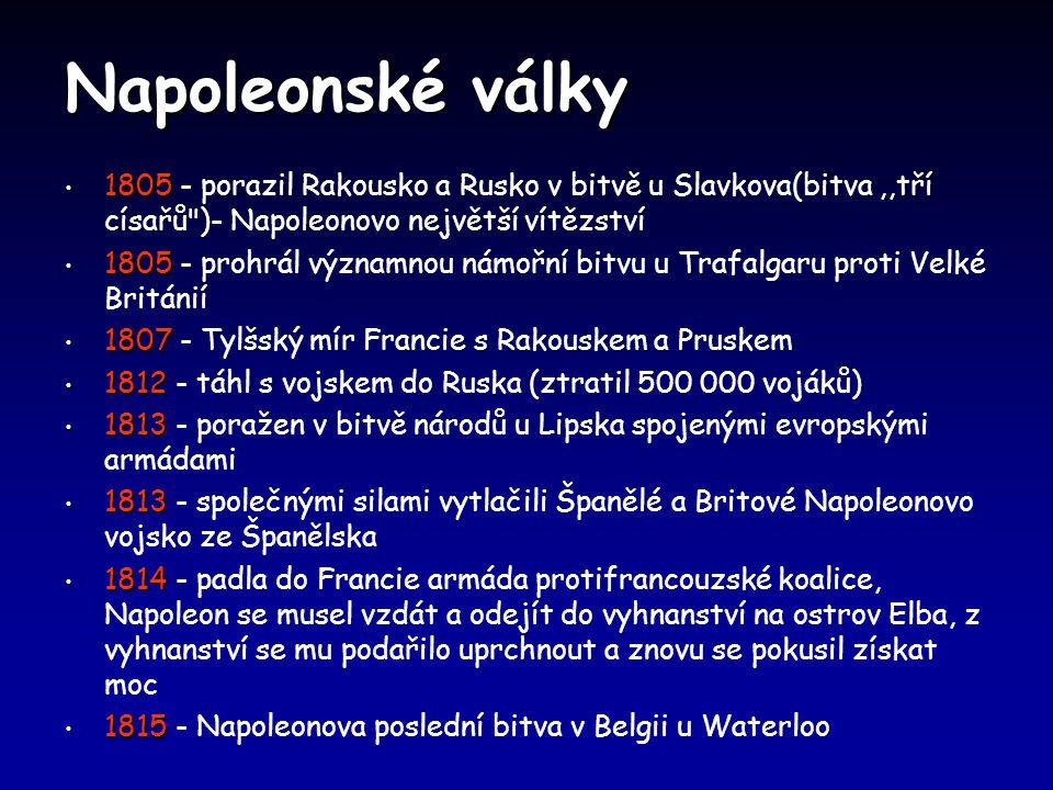 Napoleonské války 1805 - porazil Rakousko a Rusko v bitvě u Slavkova(bitva ,,tří císařů )- Napoleonovo největší vítězství.