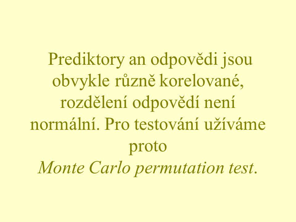 Prediktory an odpovědi jsou obvykle různě korelované, rozdělení odpovědí není normální.