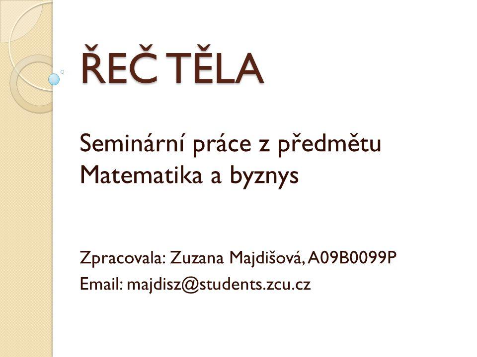 ŘEČ TĚLA Seminární práce z předmětu Matematika a byznys