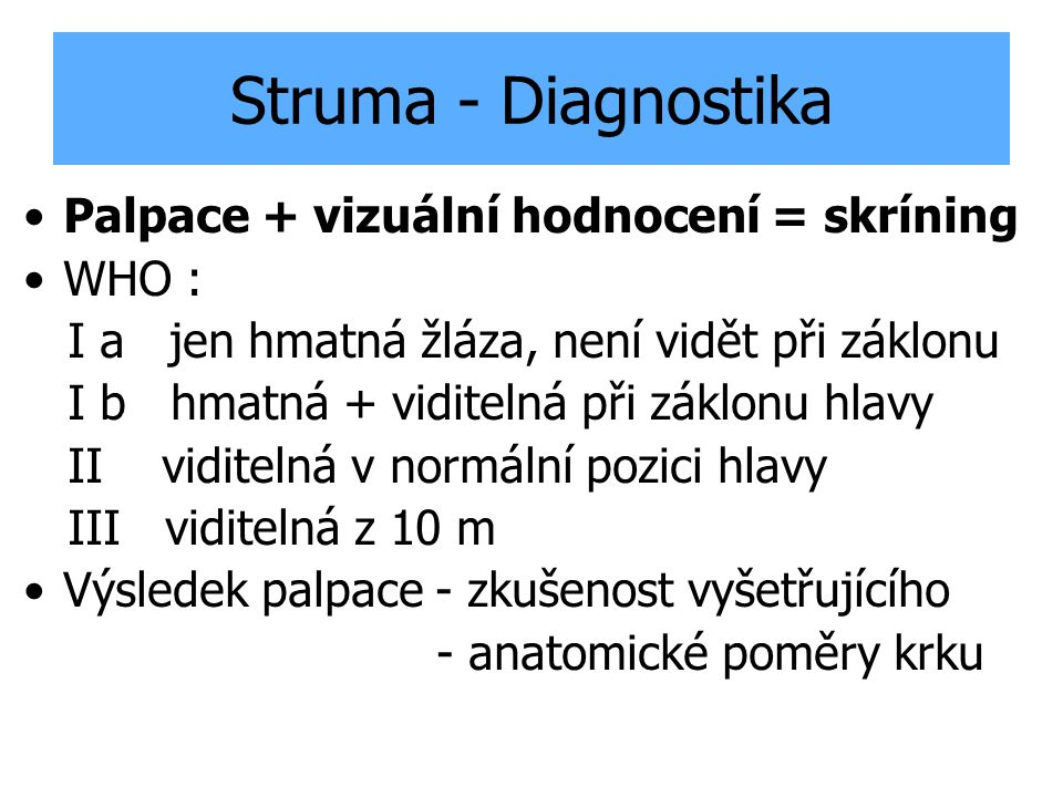 Struma - Diagnostika Palpace + vizuální hodnocení = skríning WHO :