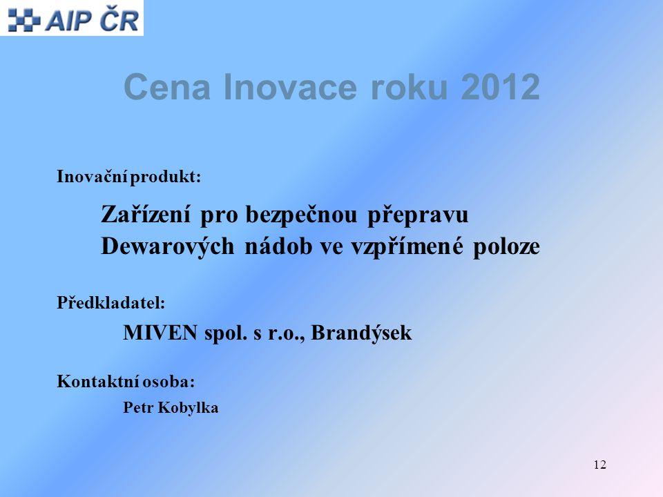 Cena Inovace roku 2012 Inovační produkt: Zařízení pro bezpečnou přepravu Dewarových nádob ve vzpřímené poloze.