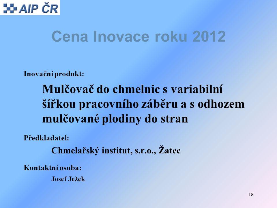 Cena Inovace roku 2012 Inovační produkt: Mulčovač do chmelnic s variabilní šířkou pracovního záběru a s odhozem mulčované plodiny do stran.