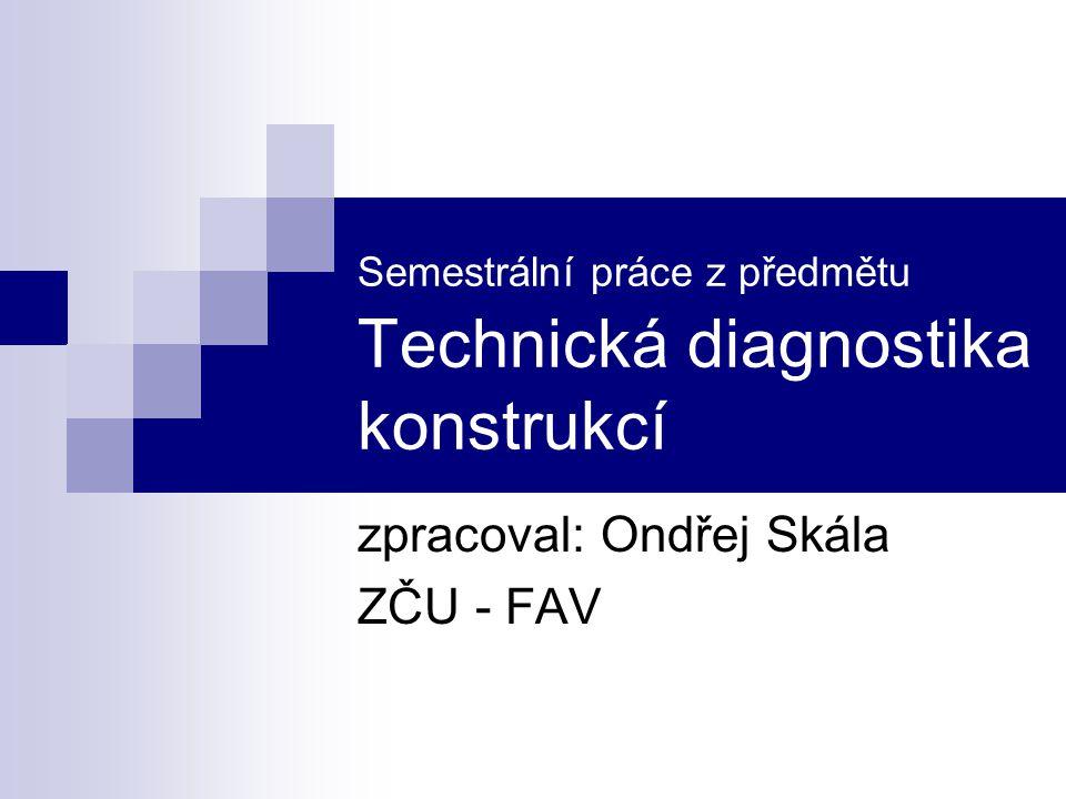 Semestrální práce z předmětu Technická diagnostika konstrukcí