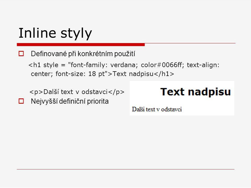 Inline styly Definované při konkrétním použití.