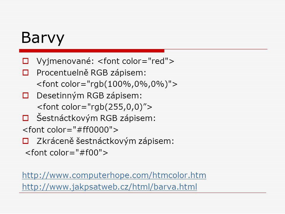 Barvy Vyjmenované: <font color= red > Procentuelně RGB zápisem:
