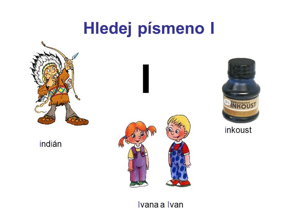 Hledej písmeno I I inkoust indián Ivana a Ivan