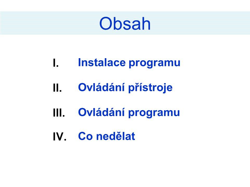 Obsah Instalace programu Ovládání přístroje Ovládání programu