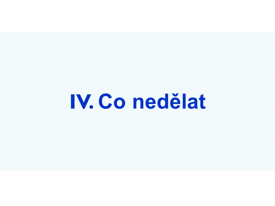 IV. Co nedělat