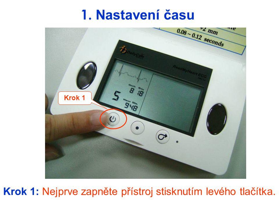 Krok 1: Nejprve zapněte přístroj stisknutím levého tlačítka.