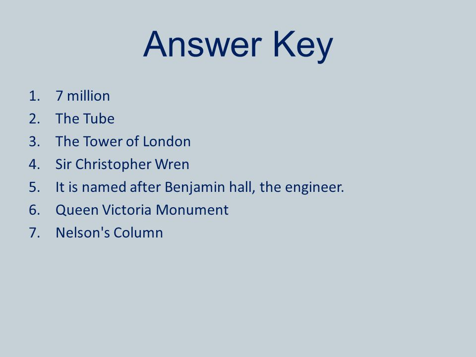 Answer Key 7 million The Tube The Tower of London Sir Christopher Wren