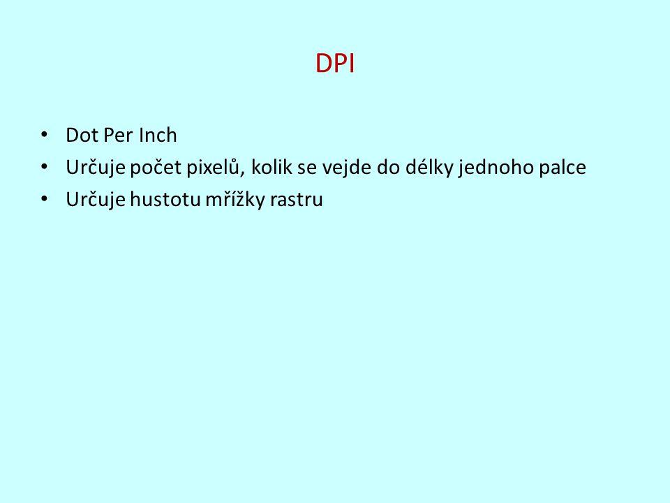 DPI Dot Per Inch. Určuje počet pixelů, kolik se vejde do délky jednoho palce.