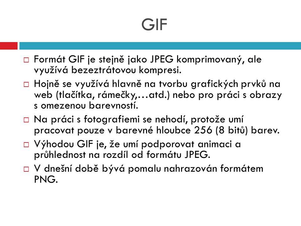 GIF Formát GIF je stejně jako JPEG komprimovaný, ale využívá bezeztrátovou kompresi.