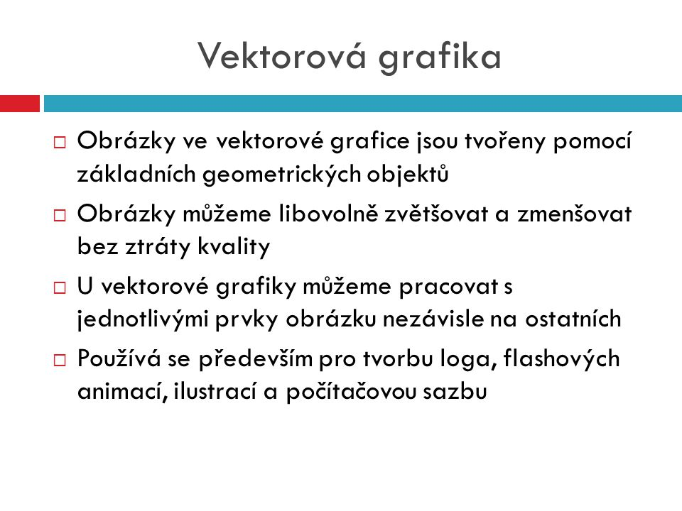 Vektorová grafika Obrázky ve vektorové grafice jsou tvořeny pomocí základních geometrických objektů.