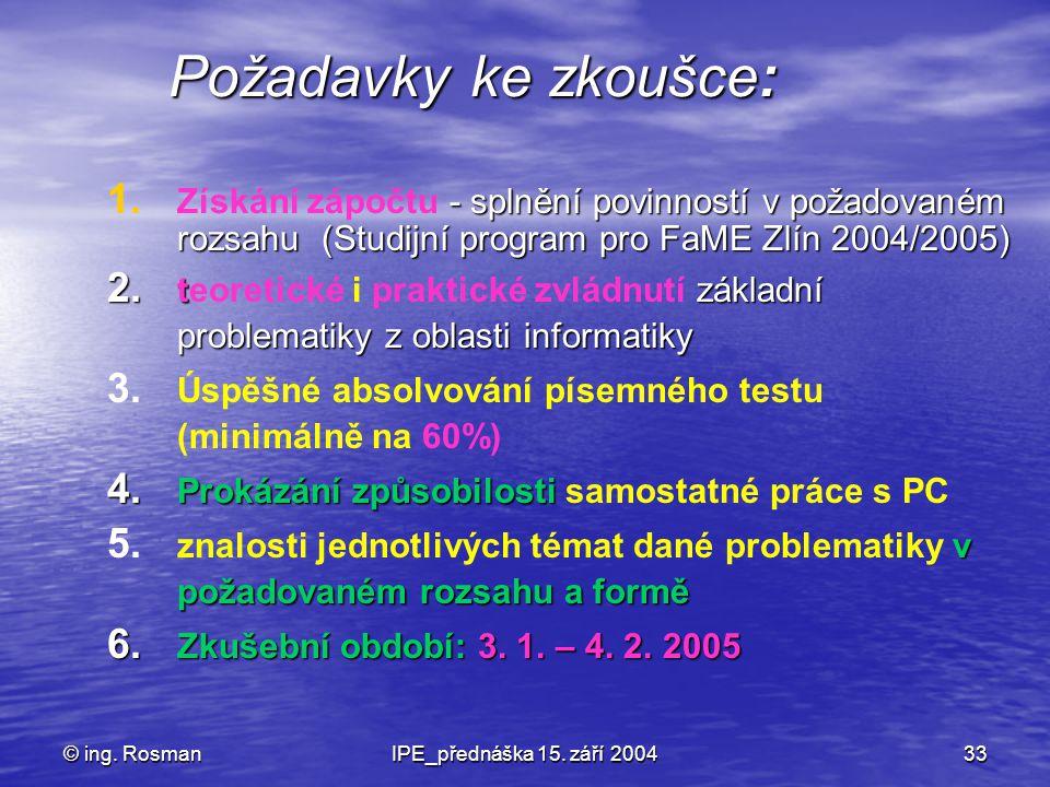 Požadavky ke zkoušce: Získání zápočtu - splnění povinností v požadovaném rozsahu (Studijní program pro FaME Zlín 2004/2005)