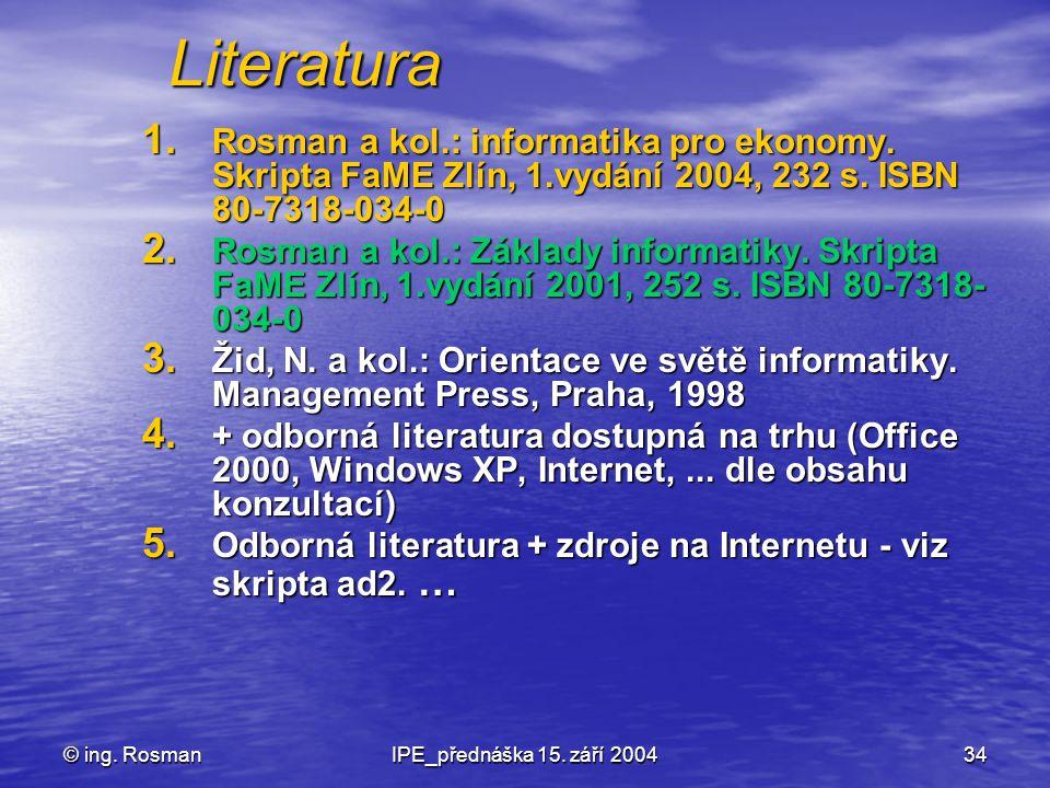 Literatura Rosman a kol.: informatika pro ekonomy. Skripta FaME Zlín, 1.vydání 2004, 232 s. ISBN 80-7318-034-0.