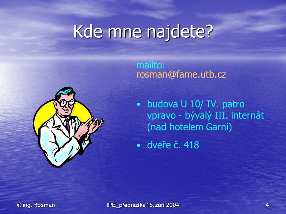 Kde mne najdete mailto: rosman@fame.utb.cz