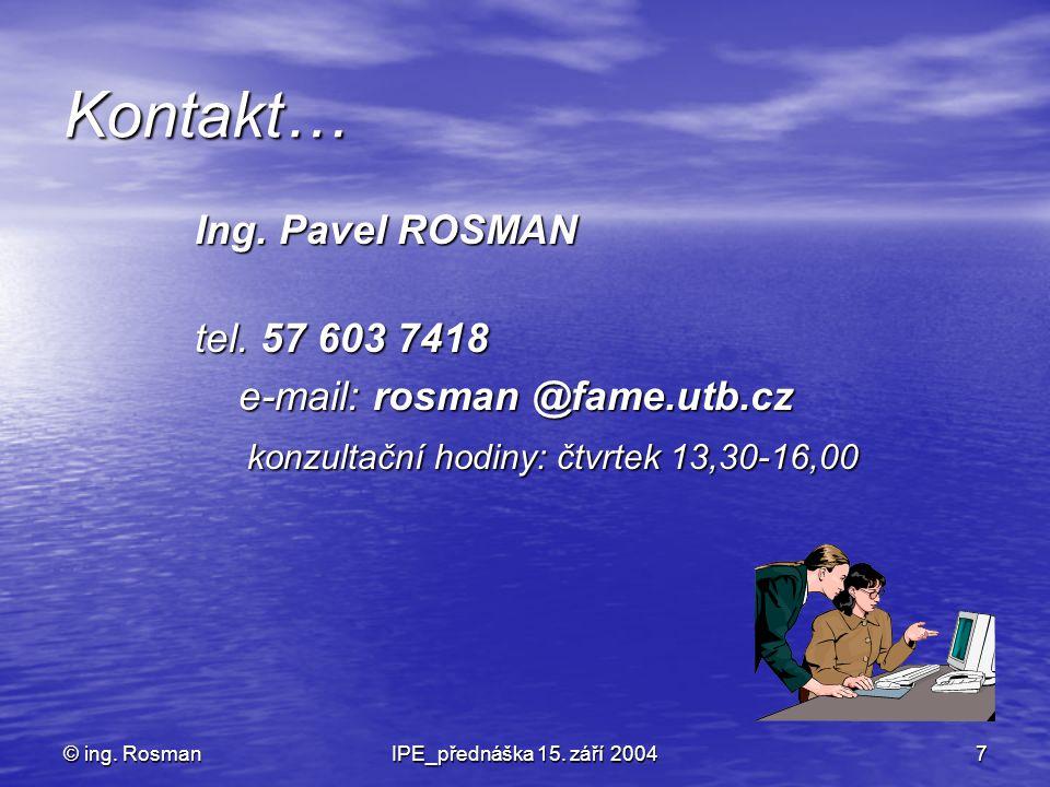 Kontakt… Ing. Pavel ROSMAN tel. 57 603 7418