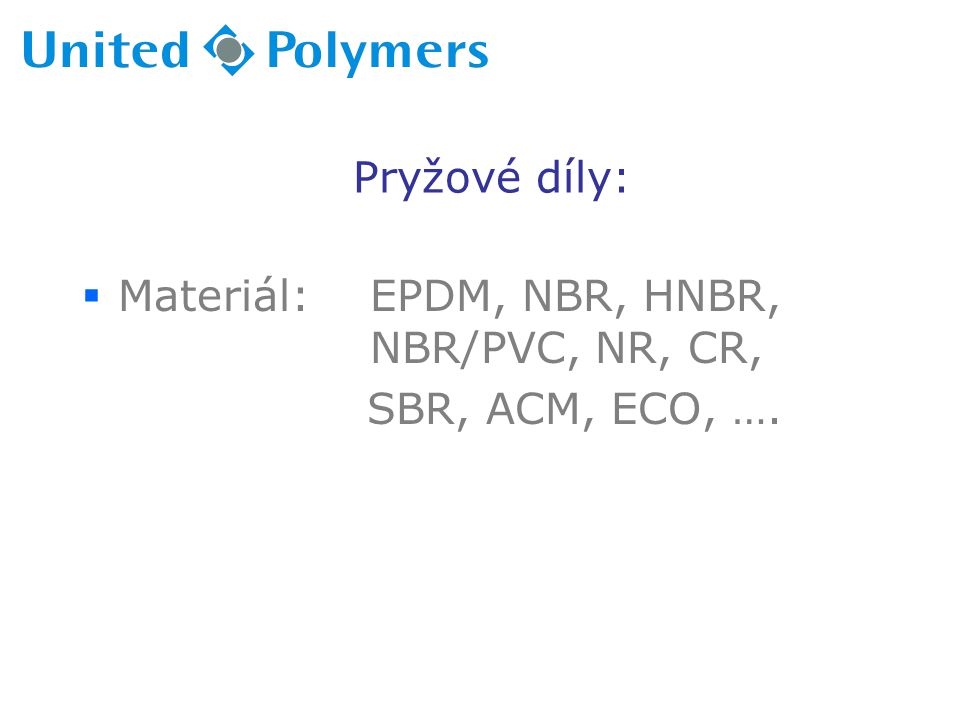 Pryžové díly: Materiál: EPDM, NBR, HNBR, NBR/PVC, NR, CR, SBR, ACM, ECO, ….