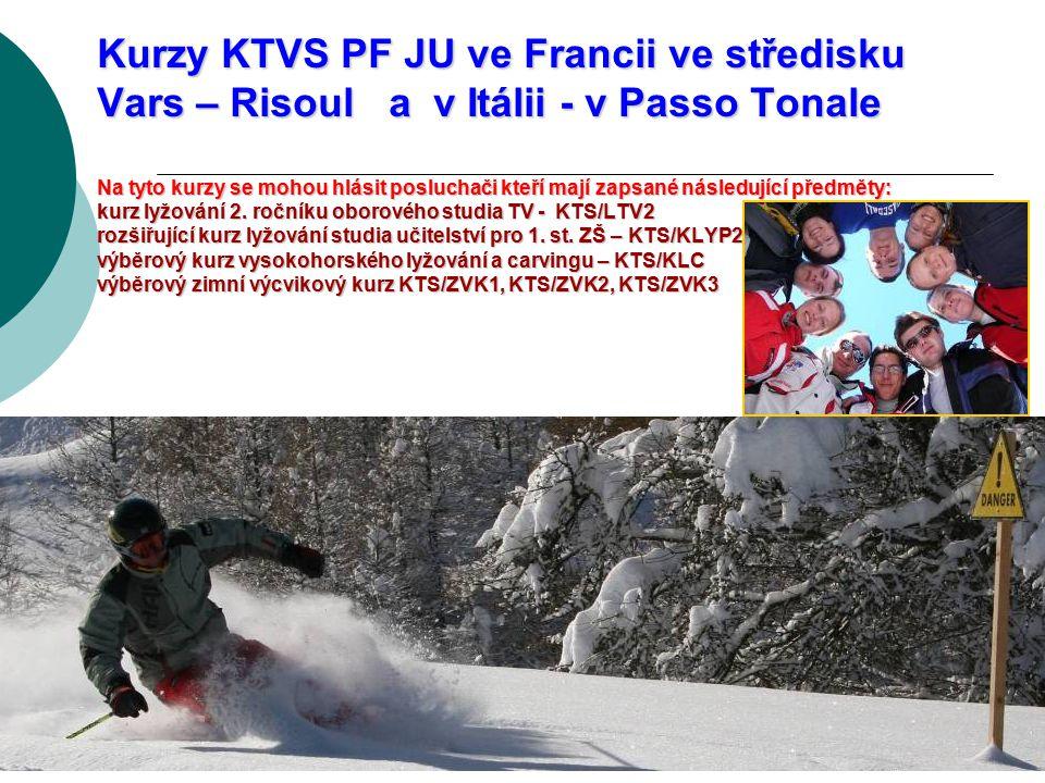 Kurzy KTVS PF JU ve Francii ve středisku Vars – Risoul a v Itálii - v Passo Tonale Na tyto kurzy se mohou hlásit posluchači kteří mají zapsané následující předměty: kurz lyžování 2.