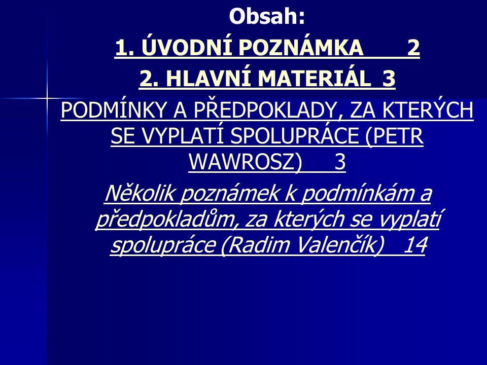 Obsah: 1. ÚVODNÍ POZNÁMKA 2. 2. HLAVNÍ MATERIÁL 3. PODMÍNKY A PŘEDPOKLADY, ZA KTERÝCH SE VYPLATÍ SPOLUPRÁCE (PETR WAWROSZ) 3.