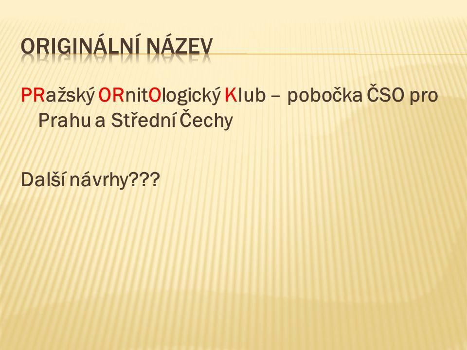 Originální název PRažský ORnitOlogický Klub – pobočka ČSO pro Prahu a Střední Čechy Další návrhy