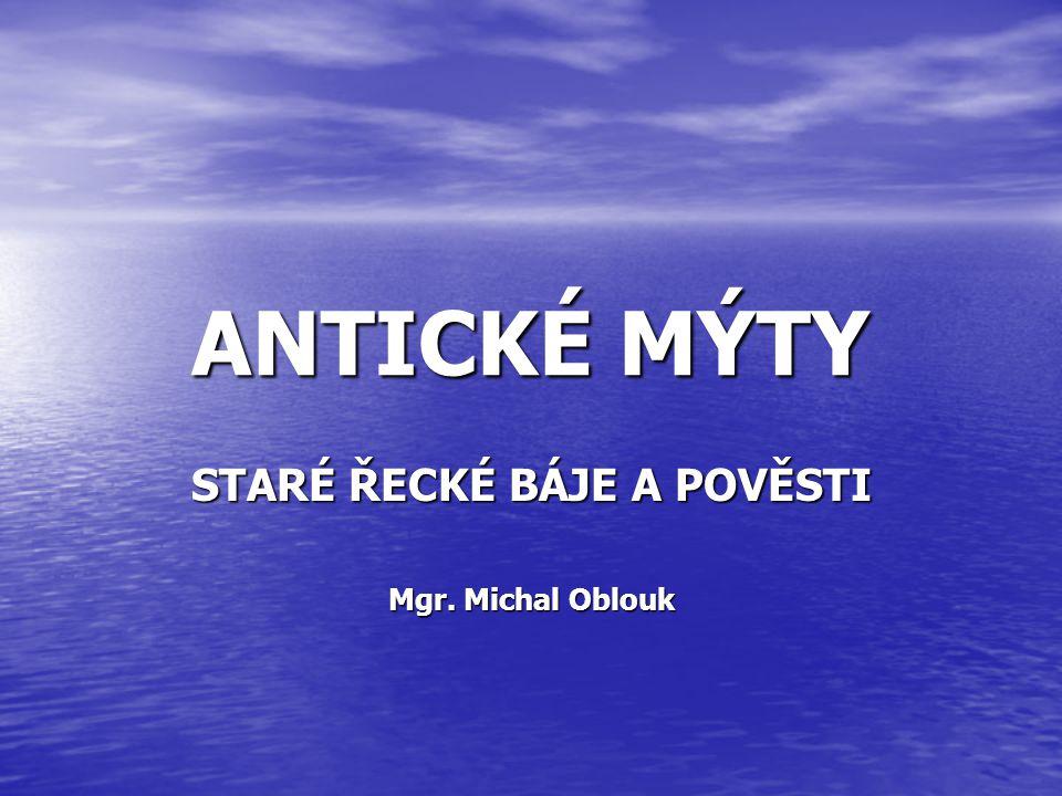 STARÉ ŘECKÉ BÁJE A POVĚSTI Mgr. Michal Oblouk