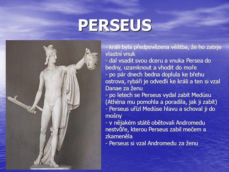 PERSEUS králi byla předpovězena věštba, že ho zabije vlastní vnuk
