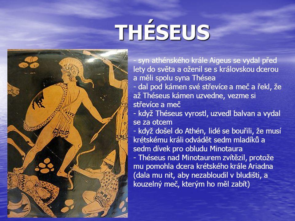 THÉSEUS syn athénského krále Aigeus se vydal před lety do světa a oženil se s královskou dcerou a měli spolu syna Thésea.