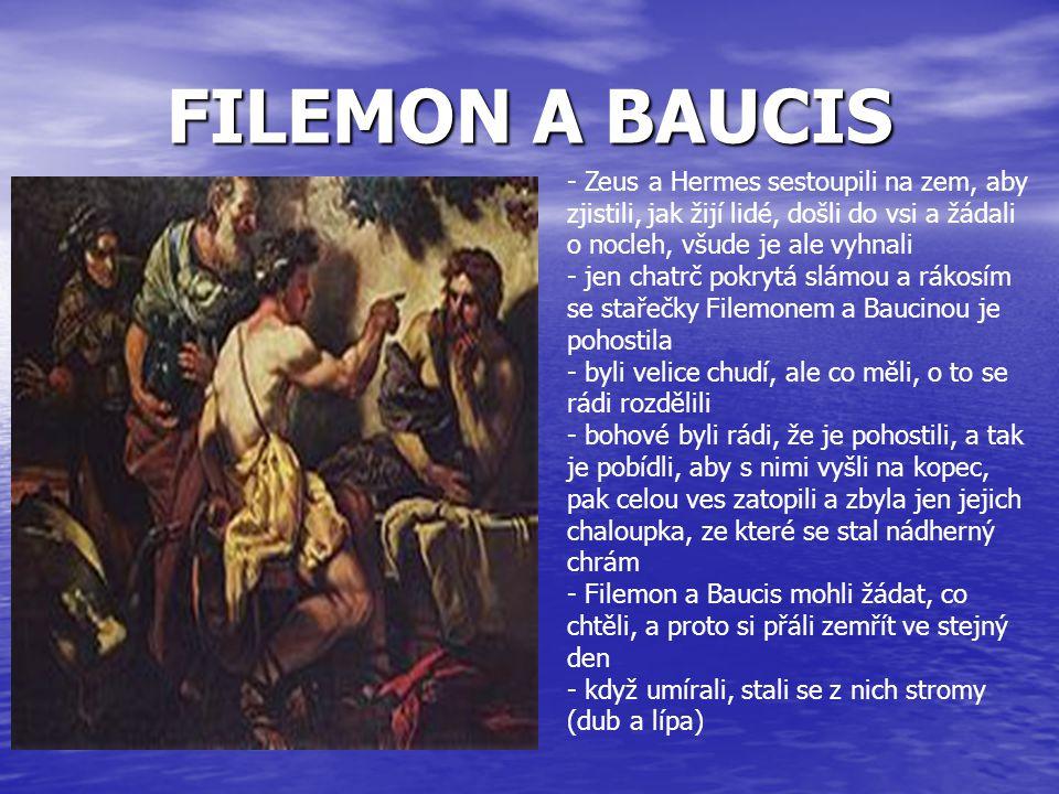 FILEMON A BAUCIS Zeus a Hermes sestoupili na zem, aby zjistili, jak žijí lidé, došli do vsi a žádali o nocleh, všude je ale vyhnali.