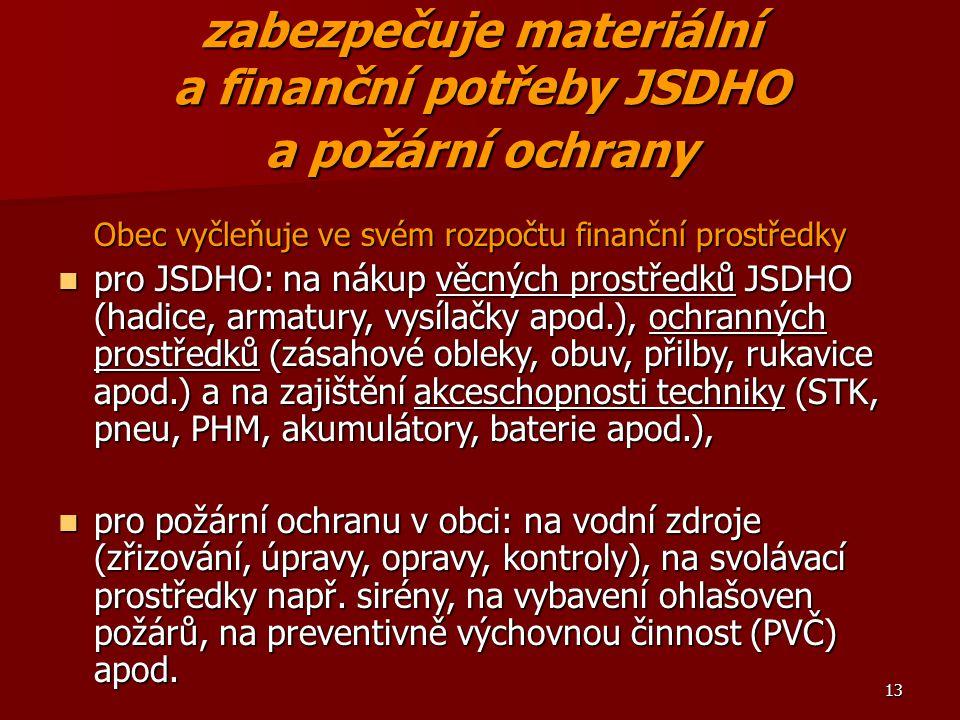 zabezpečuje materiální a finanční potřeby JSDHO a požární ochrany