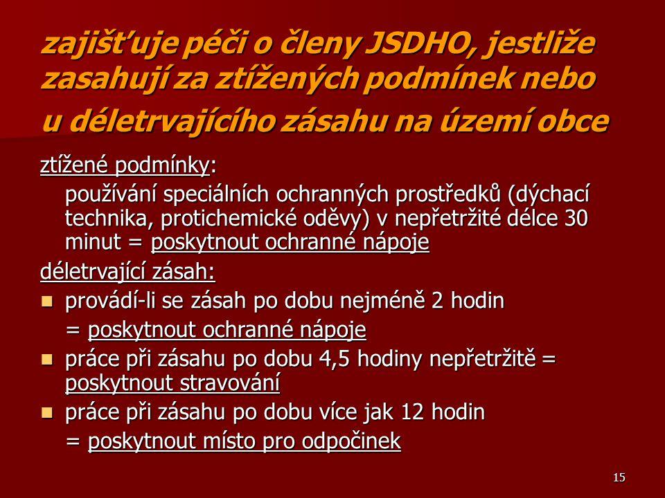 zajišťuje péči o členy JSDHO, jestliže zasahují za ztížených podmínek nebo u déletrvajícího zásahu na území obce