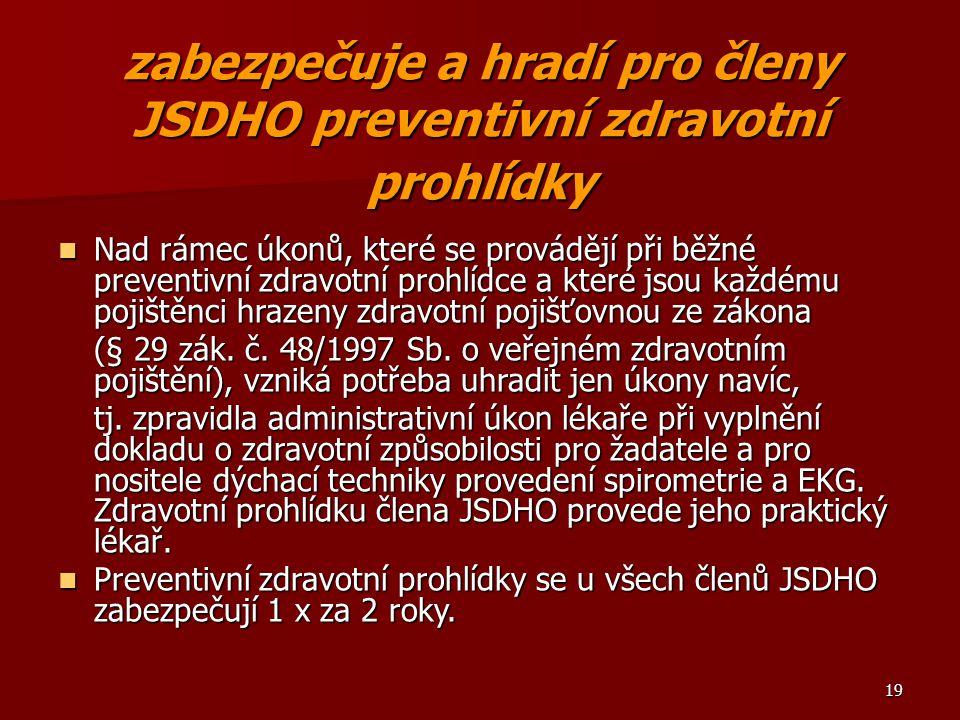 zabezpečuje a hradí pro členy JSDHO preventivní zdravotní prohlídky