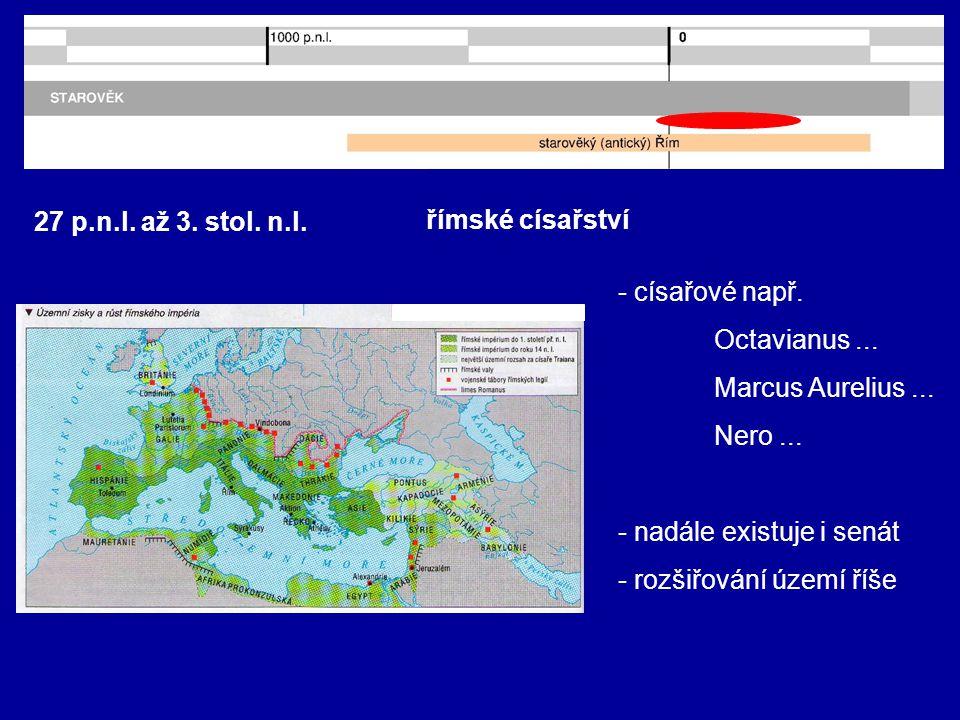 27 p.n.l. až 3. stol. n.l. římské císařství. - císařové např. Octavianus ... Marcus Aurelius ...