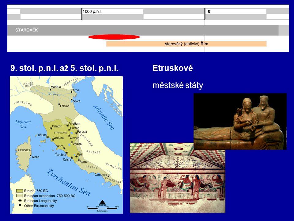 9. stol. p.n.l. až 5. stol. p.n.l. Etruskové městské státy