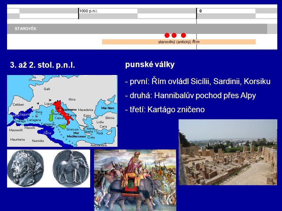3. až 2. stol. p.n.l. punské války. - první: Řím ovládl Sicílii, Sardinii, Korsiku. - druhá: Hannibalův pochod přes Alpy.
