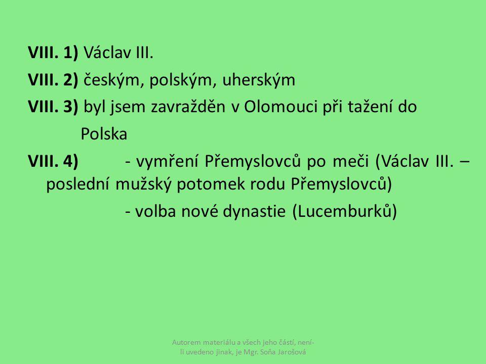 VIII. 1) Václav III. VIII. 2) českým, polským, uherským VIII