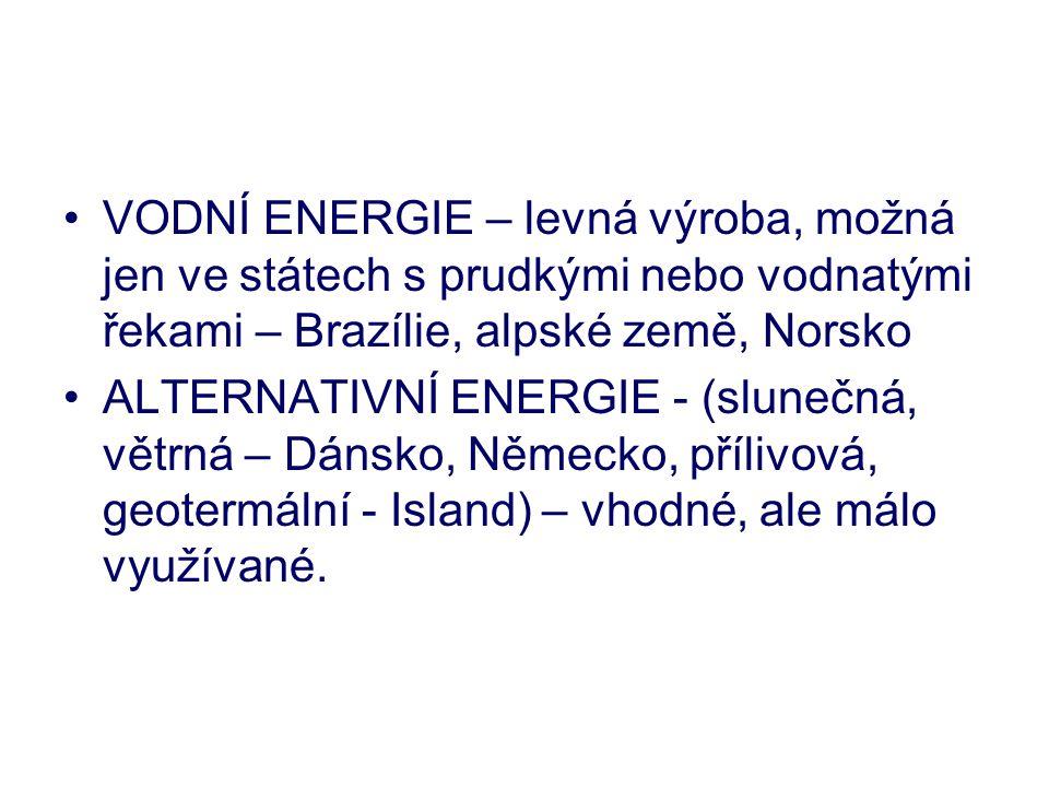 VODNÍ ENERGIE – levná výroba, možná jen ve státech s prudkými nebo vodnatými řekami – Brazílie, alpské země, Norsko