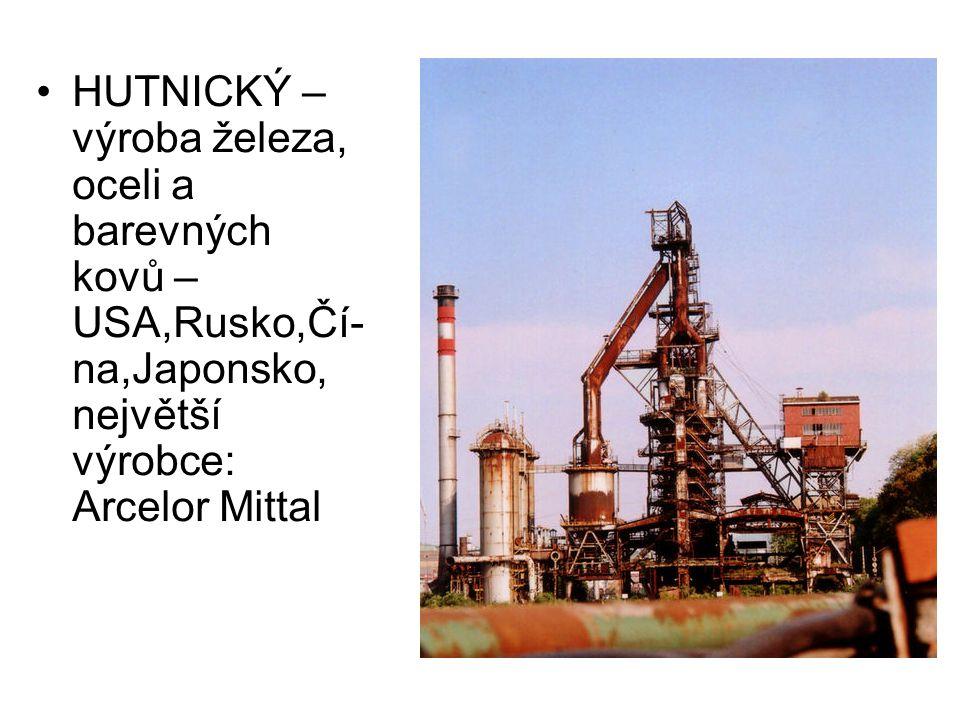 HUTNICKÝ – výroba železa, oceli a barevných kovů – USA,Rusko,Čí-na,Japonsko, největší výrobce: Arcelor Mittal