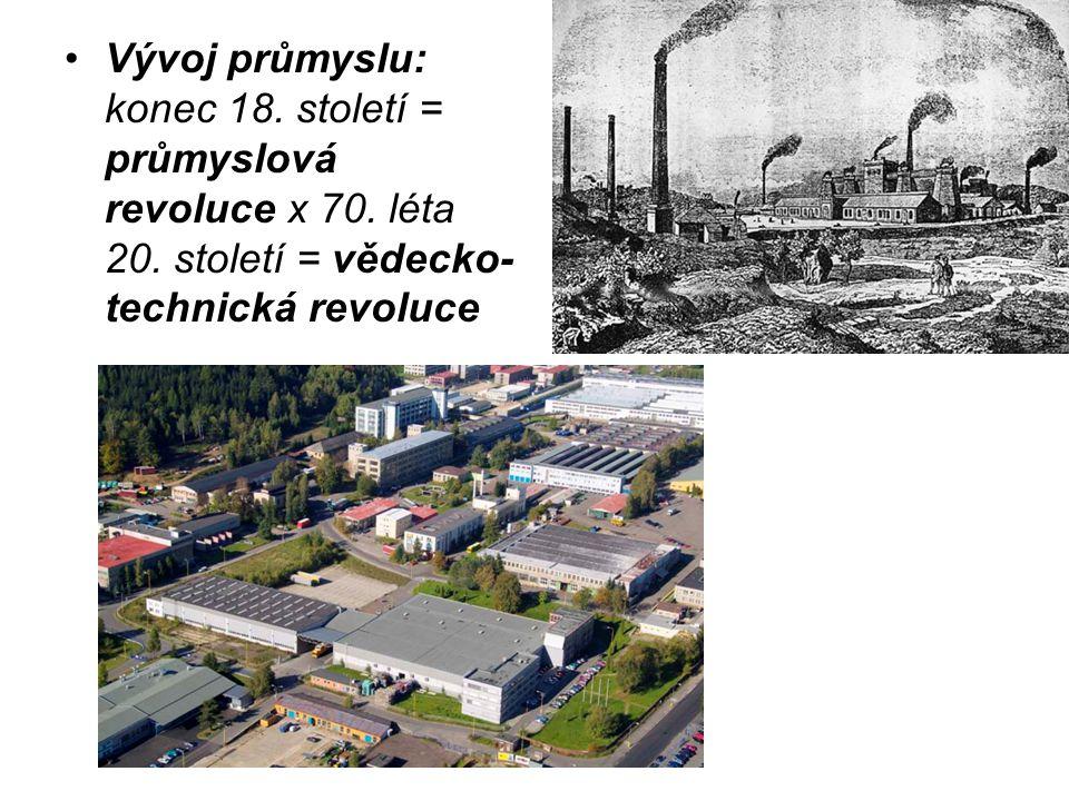 Vývoj průmyslu: konec 18. století = průmyslová revoluce x 70. léta 20