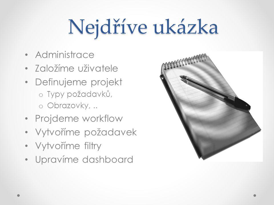 Nejdříve ukázka Administrace Založíme uživatele Definujeme projekt