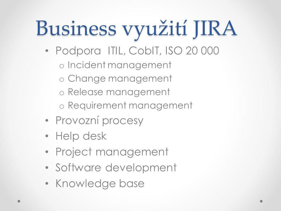 Business využití JIRA Podpora ITIL, CobIT, ISO 20 000 Provozní procesy
