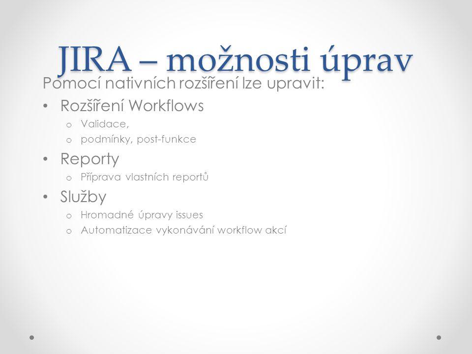 JIRA – možnosti úprav Pomocí nativních rozšíření lze upravit: