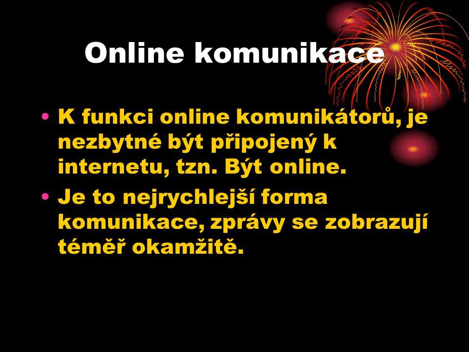 Online komunikace K funkci online komunikátorů, je nezbytné být připojený k internetu, tzn. Být online.