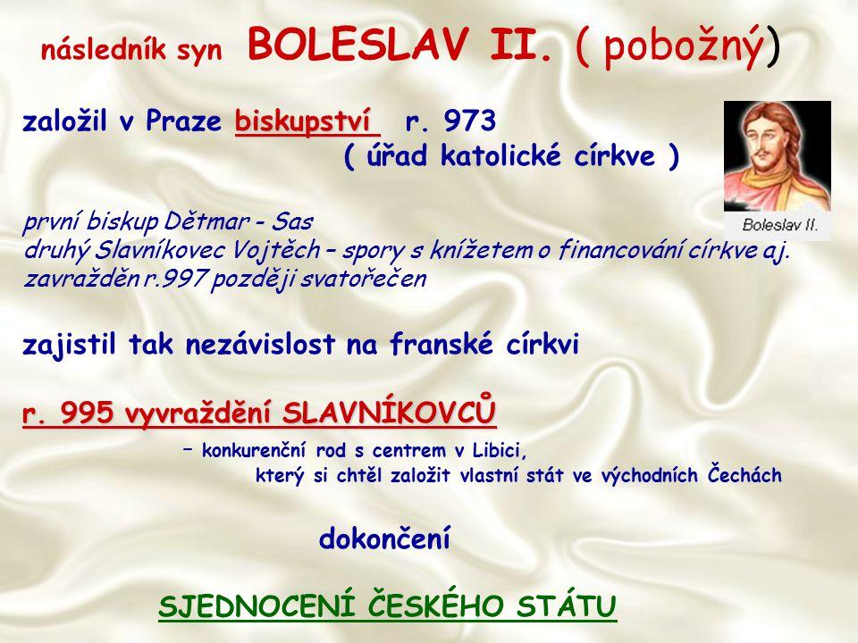 následník syn BOLESLAV II. ( pobožný)