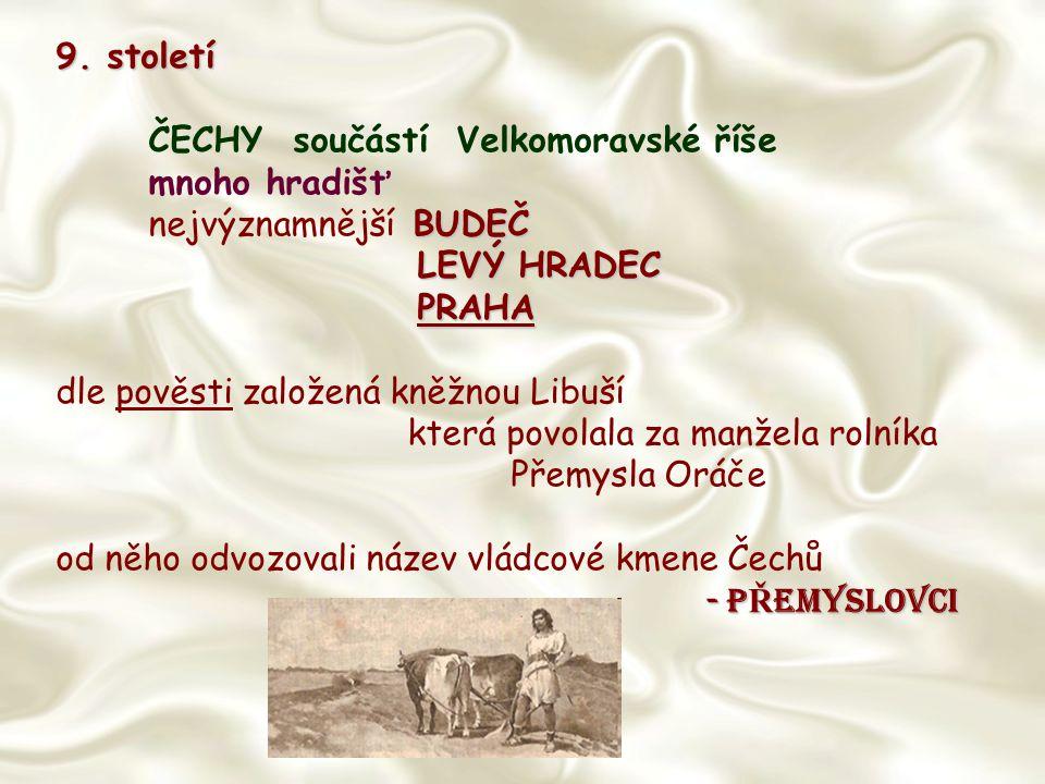 9. století ČECHY součástí Velkomoravské říše. mnoho hradišť. nejvýznamnější BUDEČ. LEVÝ HRADEC.